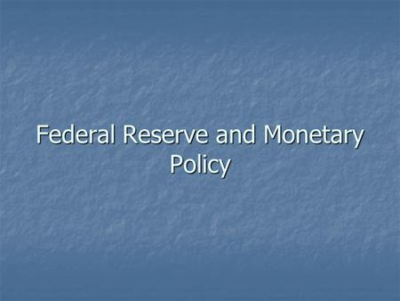 Federal Reserve and Monetary Policy. Formal Structure of the Fed THE FEDERAL RESERVE (FED)
