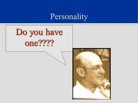 Personality Do you have one????. Different Perspectives Psychodynamic –Unconscious, sexual, motivation, conflict Humanistic –Positive growth, realization.