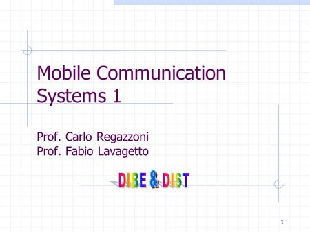 1 Mobile Communication Systems 1 Prof. Carlo Regazzoni Prof. Fabio Lavagetto.