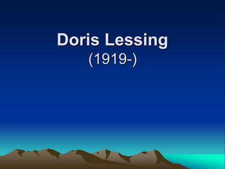 Doris Lessing (1919-). Features of her writings Her many novels and short stories are set either in Southern Africa or in England, except for her most.