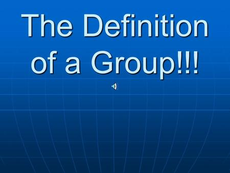 The Definition of a Group!!! Come to the talk today!!!!! Statistics Val 103 3:30 – 4:15.