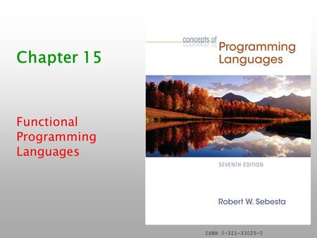 ISBN 0-321-33025-0 Chapter 15 <strong>Functional</strong> Programming <strong>Languages</strong>.