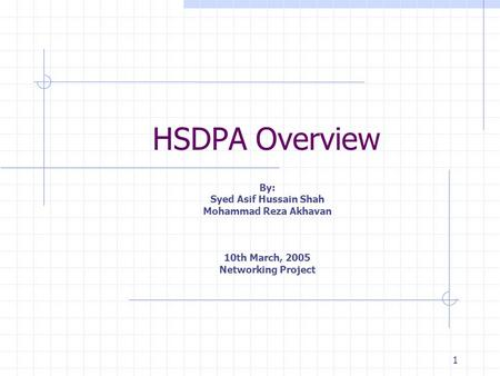 1 HSDPA Overview By: Syed Asif Hussain Shah Mohammad Reza Akhavan 10th March, 2005 Networking Project.