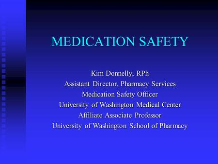 MEDICATION SAFETY Kim Donnelly, RPh