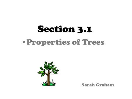 Section 3.1 Properties of Trees Sarah Graham. Tree Talk: Vocabulary oTree: a tree is a special type of graph that contains designated vertex called a.