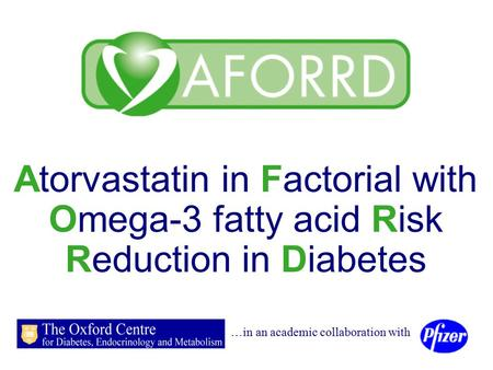 Atorvastatin in Factorial with Omega-3 fatty acid Risk Reduction in Diabetes …in an academic collaboration with.