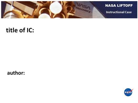 NASA LIFTOFF Instructional Case title of IC: author: