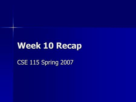 Week 10 Recap CSE 115 Spring 2007. For-each loop When we have a collection and want to do something to all elements of that collection we use the for-each.