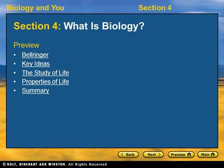 Biology and YouSection 4 Section 4: What Is Biology? Preview Bellringer Key Ideas The Study of Life Properties of Life Summary.