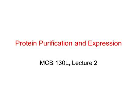 Protein Purification and Expression MCB 130L, Lecture 2.