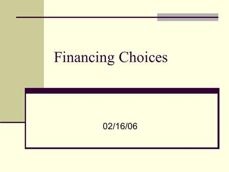 Financing Choices 02/16/06. Corporate finance decisions revisited Corporate finance consists of three major decisions: Investment decision The financing.