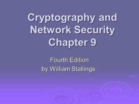 Cryptography and Network Security Chapter 9 Fourth Edition by William Stallings.