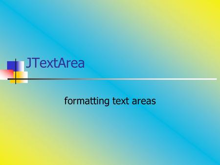 JTextArea formatting text areas. Using JTextArea JTextArea <strong>class</strong> is found in the javax.swing package. Creates an text area that can process the escape.