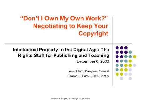 "Intellectual Property in the Digital Age Series ""Don't I Own My Own Work?"" Negotiating to Keep Your Copyright Intellectual Property in the Digital Age:"