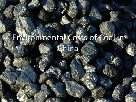 Environmental Costs of Coal in China. History Coal plays a key role in China's Industrial revolution Energy use has rose 500% between 1957 and 1980.