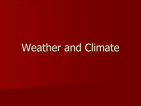 Weather and Climate. Meteorology The study of the atmosphere The study of the atmosphere –Rain, dust, haze, smoke, lightening-- the weather.