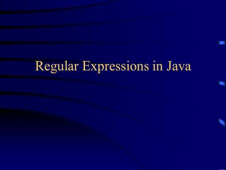 Regular Expressions in Java. Regular Expressions A regular expression is a kind of pattern that can be applied to text ( String s, in Java) A regular.