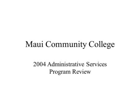 Maui Community College 2004 Administrative Services Program Review.