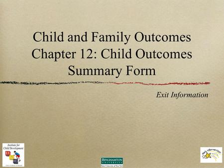Child and Family Outcomes Chapter 12: Child Outcomes Summary Form Exit Information.