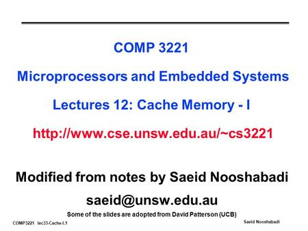 COMP3221 lec33-Cache-I.1 Saeid Nooshabadi COMP 3221 Microprocessors and Embedded Systems Lectures 12: Cache Memory - I