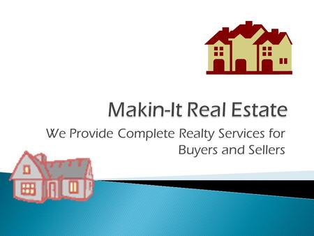 We Provide Complete Realty Services for Buyers and Sellers.