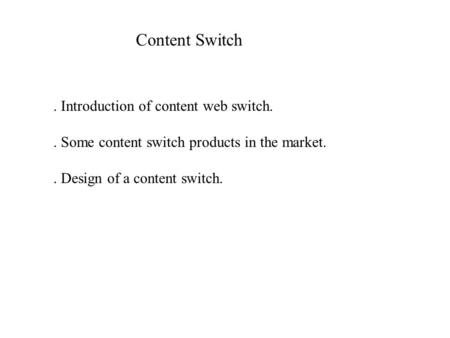 Content Switch. Introduction of content web switch.. Some content switch products in the market.. Design of a content switch.