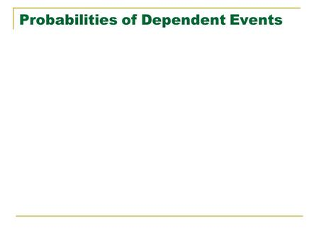 Probabilities of Dependent Events. Determining probabilities of dependent events is usually more complicated than determining them for independent events.
