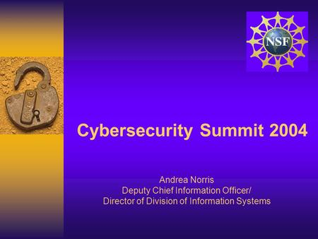 Cybersecurity Summit 2004 Andrea Norris Deputy Chief Information Officer/ Director of Division of Information Systems.