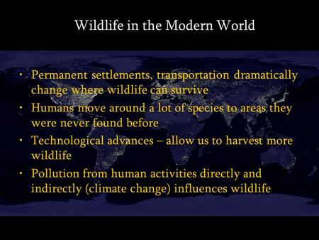 Permanent settlements, transportation dramatically change where wildlife can survive Humans move around a lot of species to areas they were never found.