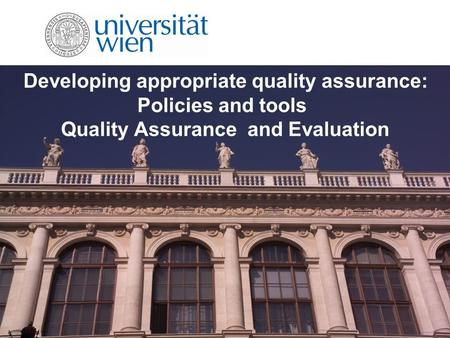 Developing appropriate quality assurance: Policies and tools Quality Assurance and Evaluation.