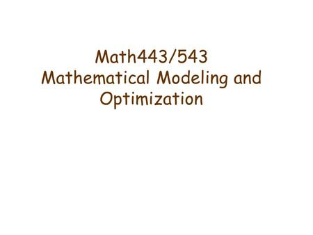 Math443/543 Mathematical Modeling and Optimization