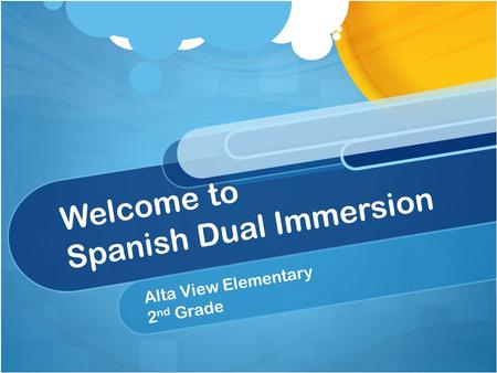 Welcome to Spanish Dual Immersion Alta View Elementary 2 nd Grade.