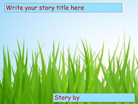 Choose your characters and drag them onto the slide Write your story title here Story by.