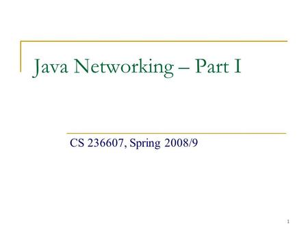 1 Java Networking – Part I CS 236607, Spring 2008/9.