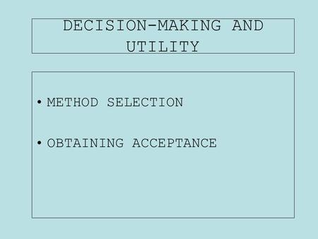 DECISION-MAKING AND UTILITY METHOD SELECTION OBTAINING ACCEPTANCE.