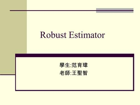 Robust Estimator 學生 : 范育瑋 老師 : 王聖智. Outline Introduction LS-Least Squares LMS-Least Median Squares RANSAC- Random Sample Consequence MLESAC-Maximum likelihood.