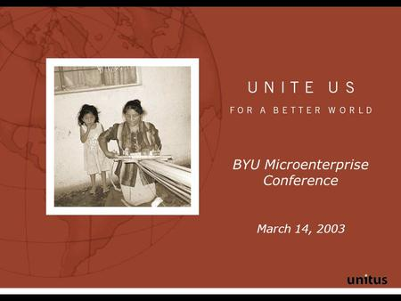 BYU Microenterprise Conference March 14, 2003. The Face of Poverty Over 2.5 billion people—nearly half of the world's population — live on less than $2.