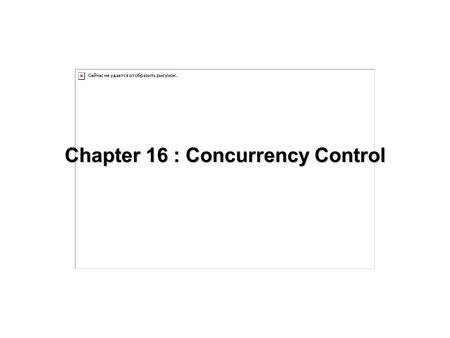 Chapter 16 : Concurrency Control. 16.2 Chapter 16: Concurrency Control agreement, accordance of opinion; cooperation, shared effort; simultaneous occurrence.