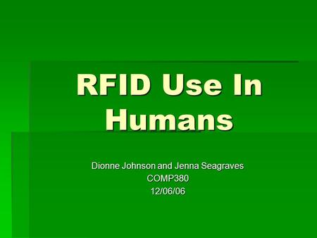 RFID Use In Humans Dionne Johnson and Jenna Seagraves COMP38012/06/06.