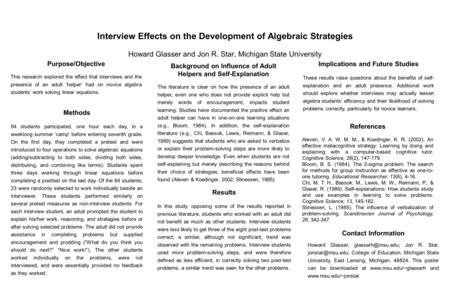 Interview Effects on the Development of Algebraic Strategies Howard Glasser and Jon R. Star, Michigan State University Purpose/Objective This research.