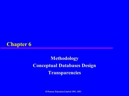 Chapter 6 Methodology Conceptual Databases Design Transparencies © Pearson Education Limited 1995, 2005.