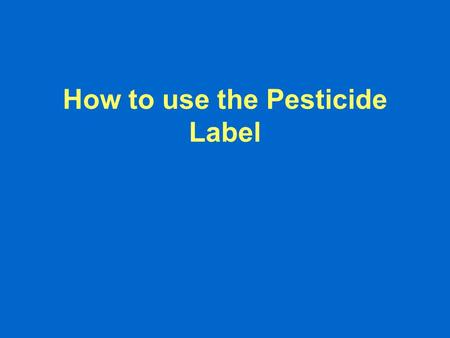 How to use the Pesticide Label. After this module, you should know: 1. What information you need to safely apply pesticides. 2. How to find the information.