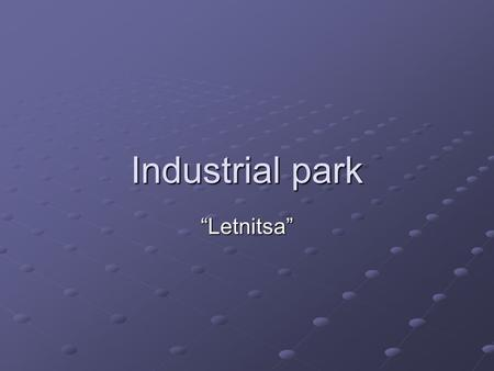 "Industrial park ""Letnitsa"". Geographic situation IPL."