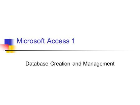 Microsoft Access 1 Database Creation and Management.