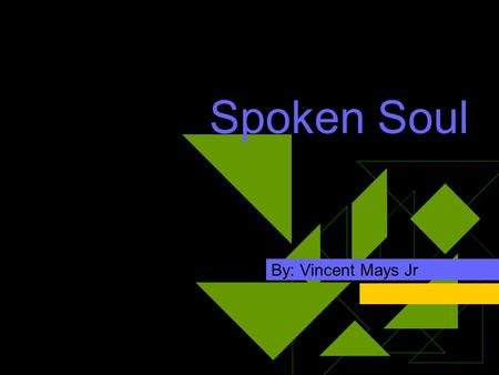 Spoken Soul By: Vincent Mays Jr. Performance  First starting off will be Sole Profit from D A Bis entertainment. Also my frat brother from Omega Psi.