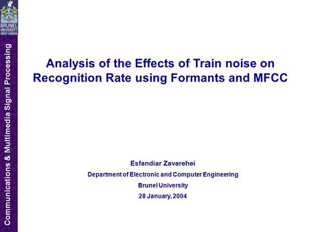 Communications & Multimedia Signal Processing Analysis of the Effects of Train noise on Recognition Rate using Formants and MFCC Esfandiar Zavarehei Department.