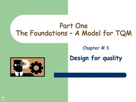 Greg Baker © 2004 1 Part One The Foundations – A Model for TQM Chapter # 3 Design for quality.