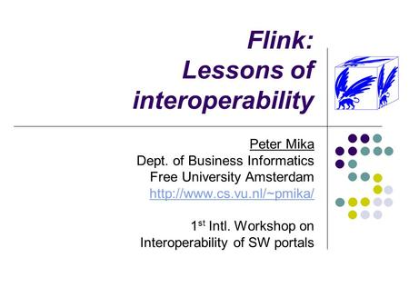Flink: Lessons of interoperability Peter Mika Dept. of Business Informatics Free University Amsterdam  1 st Intl. Workshop on.