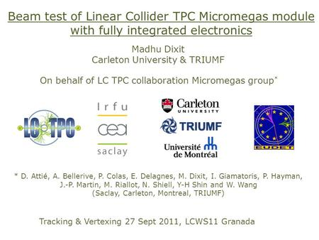 Beam test of Linear Collider TPC Micromegas module with fully integrated electronics * D. Attié, A. Bellerive, P. Colas, E. Delagnes, M. Dixit, I. Giamatoris,