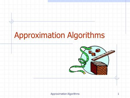 Approximation Algorithms1. 2 Outline and Reading Approximation Algorithms for NP-Complete Problems (§13.4) Approximation ratios Polynomial-Time Approximation.